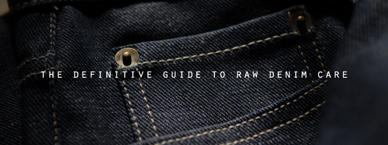 The Definitive Guide To Raw Denim Care | of Iron & Oak