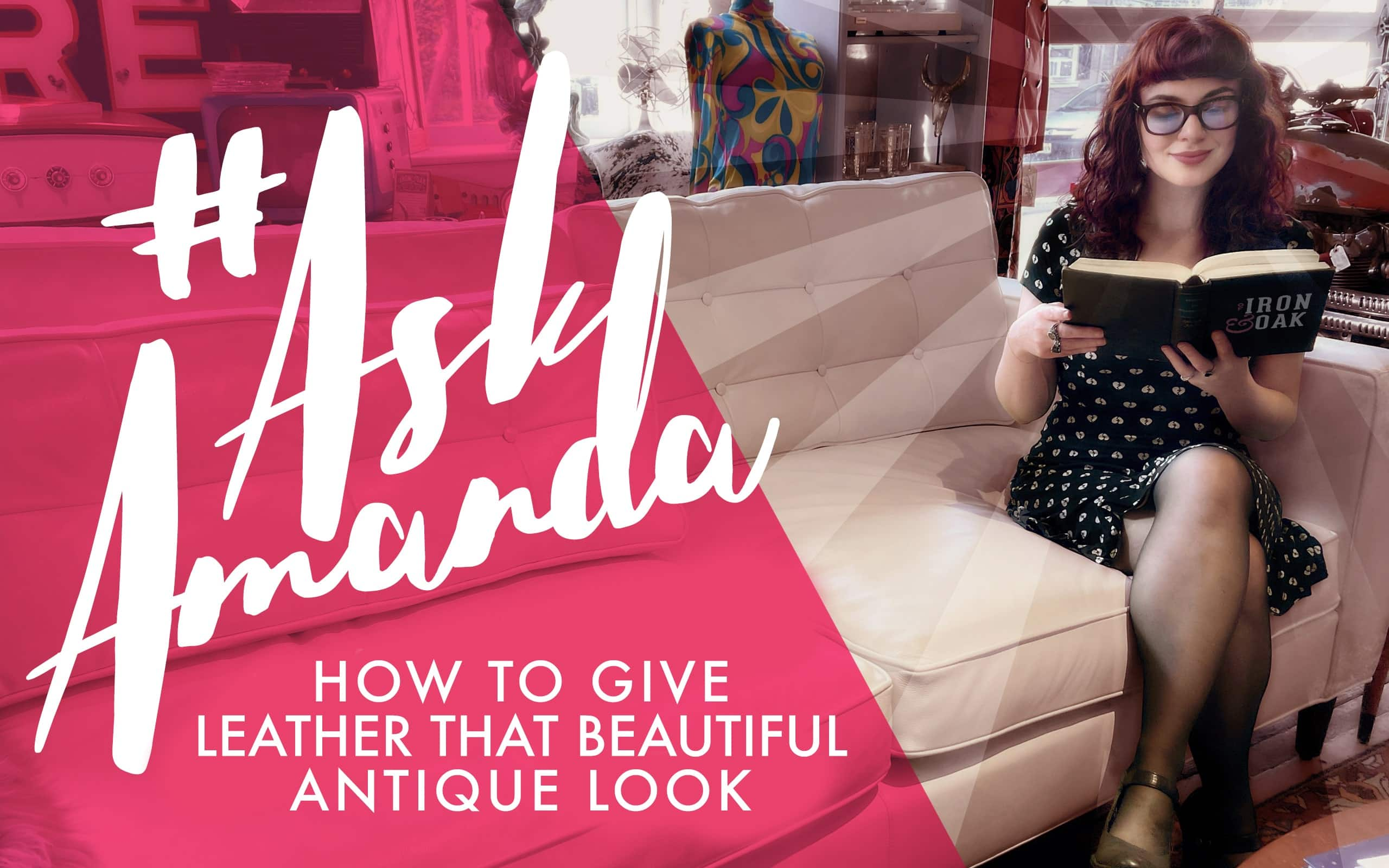 #AskAmanda: How To Give Leather That Beautiful Antique Look